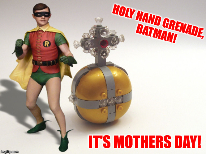 Happy Mothers Day to my daughters | HOLY HAND GRENADE, BATMAN! IT'S MOTHERS DAY! | image tagged in happy mother's day,robin the boy wonder,daughters | made w/ Imgflip meme maker