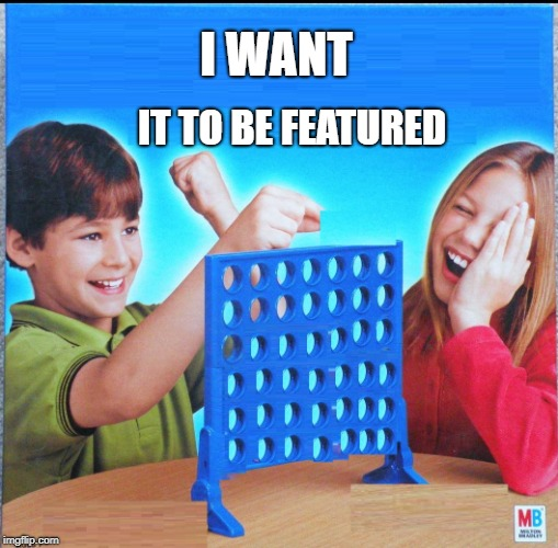 Blank Connect Four | I WANT IT TO BE FEATURED | image tagged in blank connect four | made w/ Imgflip meme maker