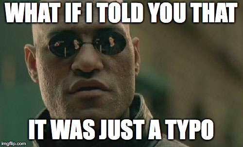 Matrix Morpheus Meme | WHAT IF I TOLD YOU THAT IT WAS JUST A TYPO | image tagged in memes,matrix morpheus | made w/ Imgflip meme maker