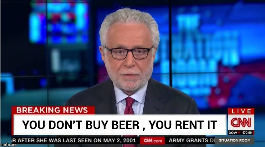 Corporate Stooge | YOU DON'T BUY BEER , YOU RENT IT | image tagged in corporate stooge | made w/ Imgflip meme maker