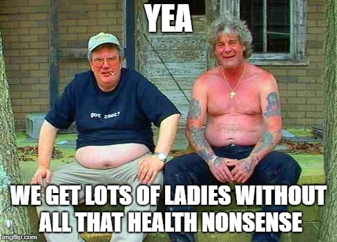 Redneck School2 | YEA WE GET LOTS OF LADIES WITHOUT ALL THAT HEALTH NONSENSE | image tagged in redneck school2 | made w/ Imgflip meme maker