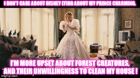 DISNEY LIED ABOUT PRINCE CHARMING | I DON'T CARE ABOUT DISNEY LYING ABOUT MY PRINCE CHARMING. I'M MORE UPSET ABOUT FOREST CREATURES, AND THEIR UNWILLINGNESS TO CLEAN MY HOUSE ! | image tagged in disney,princess,pigeons,enchanted,lies,prince charming | made w/ Imgflip meme maker