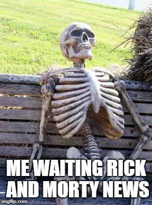Waiting Skeleton Meme | ME WAITING RICK AND MORTY NEWS | image tagged in memes,waiting skeleton | made w/ Imgflip meme maker
