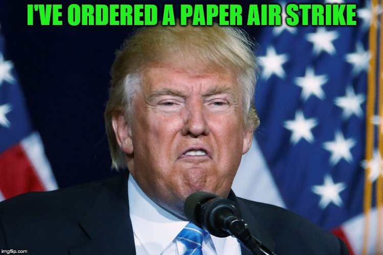 I'VE ORDERED A PAPER AIR STRIKE | made w/ Imgflip meme maker