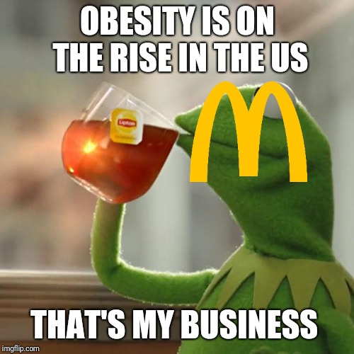 But Thats None Of My Business Meme | OBESITY IS ON THE RISE IN THE US THAT'S MY BUSINESS | image tagged in memes,but thats none of my business,kermit the frog | made w/ Imgflip meme maker