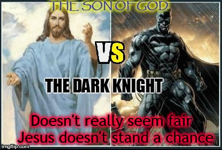 THE DARK KNIGHT Doesn't really seem fair  Jesus doesn't stand a chance | image tagged in jesus vs batman | made w/ Imgflip meme maker