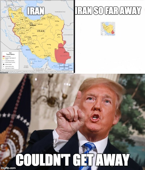 not trying to start anything here... just thought it was a good joke | COULDN'T GET AWAY | image tagged in memes,iran,donald trump | made w/ Imgflip meme maker