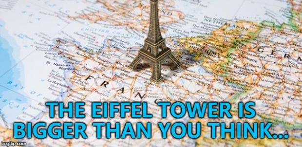 You can see space from the Eiffel Tower... :) | THE EIFFEL TOWER IS BIGGER THAN YOU THINK... | image tagged in france,memes,eiffel tower,landmarks | made w/ Imgflip meme maker