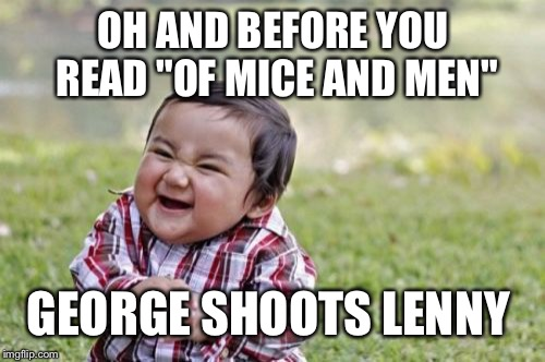 "Evil Toddler Meme | OH AND BEFORE YOU READ ""OF MICE AND MEN"" GEORGE SHOOTS LENNY 