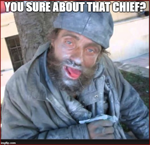 YOU SURE ABOUT THAT CHIEF? | made w/ Imgflip meme maker