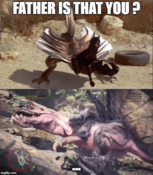 Long lost relatives | FATHER IS THAT YOU? ... | image tagged in monster hunter,tremors,shitpost,lol,random,filter | made w/ Imgflip meme maker