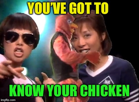 YOU'VE GOT TO KNOW YOUR CHICKEN | made w/ Imgflip meme maker
