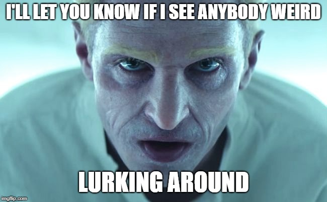 I'LL LET YOU KNOW IF I SEE ANYBODY WEIRD LURKING AROUND | made w/ Imgflip meme maker
