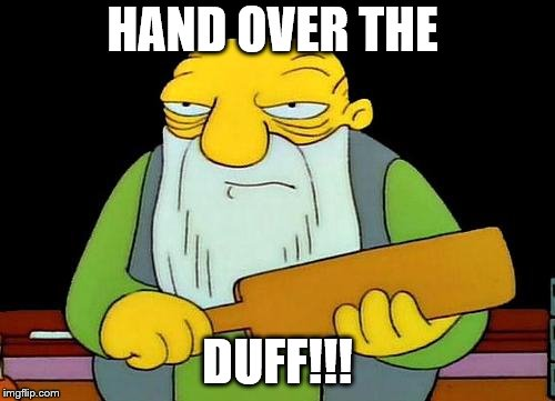 That's a paddlin' | HAND OVER THE DUFF!!! | image tagged in memes,that's a paddlin' | made w/ Imgflip meme maker
