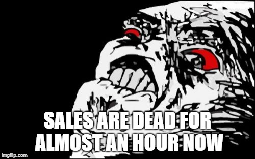 Mega Rage Face Meme | SALES ARE DEAD FOR ALMOST AN HOUR NOW | image tagged in memes,mega rage face | made w/ Imgflip meme maker