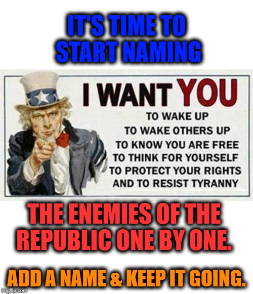 It's time to bring those who thwart the Constitution to justice. | IT'S TIME TO START NAMING ADD A NAME & KEEP IT GOING. THE ENEMIES OF THE REPUBLIC ONE BY ONE. | image tagged in constitution,political meme,tyranny,obama | made w/ Imgflip meme maker