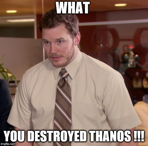 Afraid To Ask Andy Meme | WHAT YOU DESTROYED THANOS !!! | image tagged in memes,afraid to ask andy | made w/ Imgflip meme maker