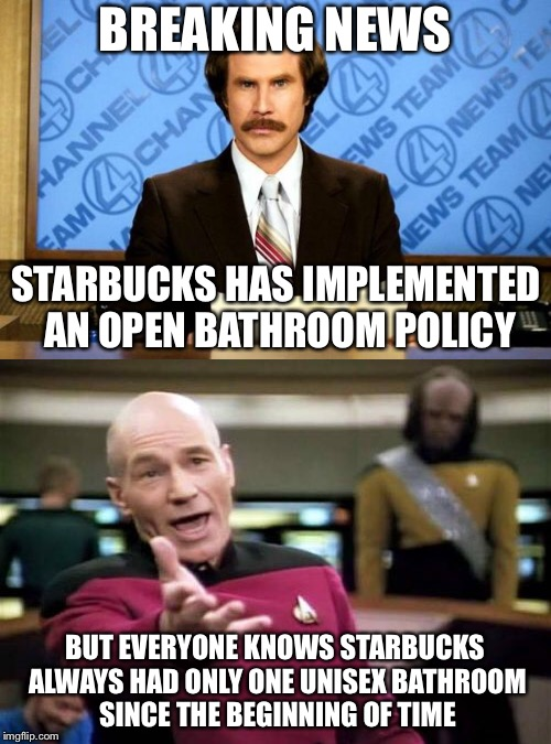 BREAKING NEWS BUT EVERYONE KNOWS STARBUCKS ALWAYS HAD ONLY ONE UNISEX BATHROOM SINCE THE BEGINNING OF TIME STARBUCKS HAS IMPLEMENTED AN OPEN | image tagged in breaking news,picard wtf,memes,starbucks | made w/ Imgflip meme maker