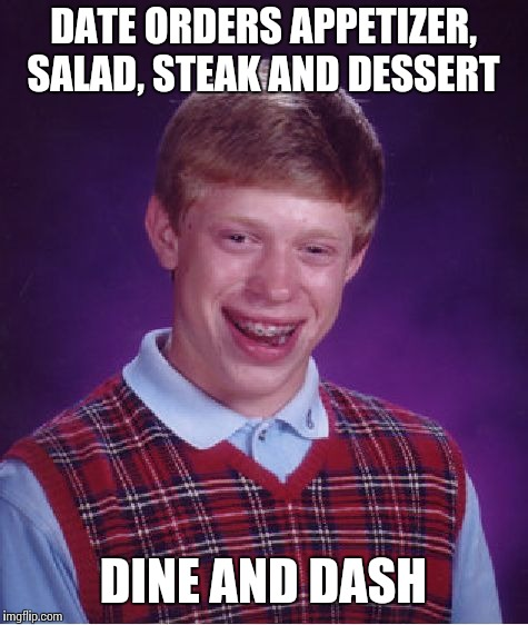 Bad Luck Brian Meme | DATE ORDERS APPETIZER, SALAD, STEAK AND DESSERT DINE AND DASH | image tagged in memes,bad luck brian | made w/ Imgflip meme maker