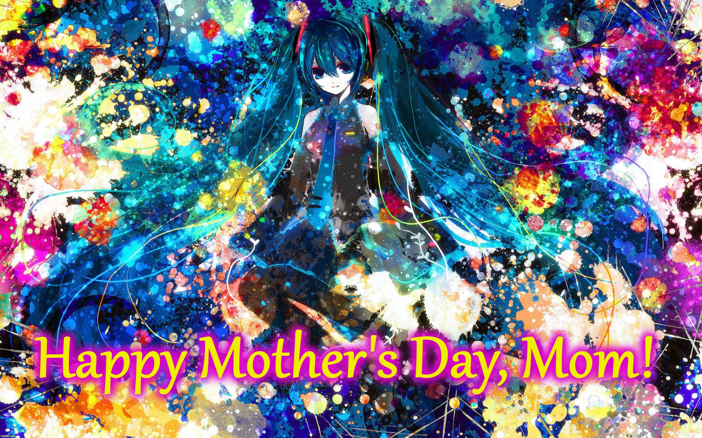 Beautiful Vocaloid Mother's Day | Happy Mother's Day, Mom! | image tagged in miku floral art,hatsune miku,mother's day,vocaloid,anime,colors | made w/ Imgflip meme maker