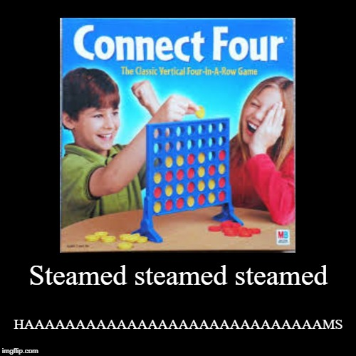Steamed steamed steamed | HAAAAAAAAAAAAAAAAAAAAAAAAAAAAAMS | image tagged in funny,demotivationals | made w/ Imgflip demotivational maker