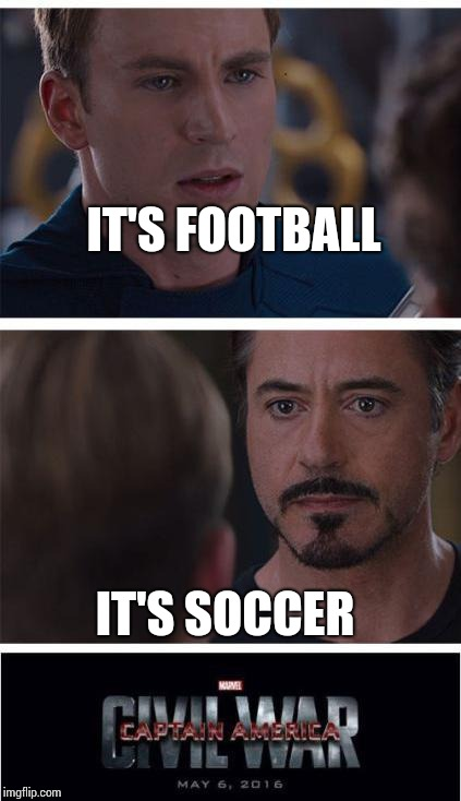 Marvel Civil War 1 Meme | IT'S FOOTBALL IT'S SOCCER | image tagged in memes,marvel civil war 1 | made w/ Imgflip meme maker