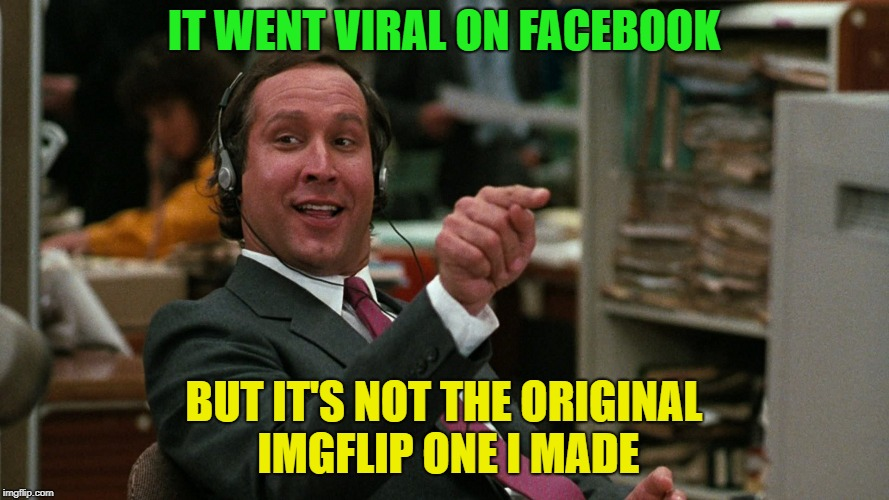 IT WENT VIRAL ON FACEBOOK BUT IT'S NOT THE ORIGINAL IMGFLIP ONE I MADE | made w/ Imgflip meme maker