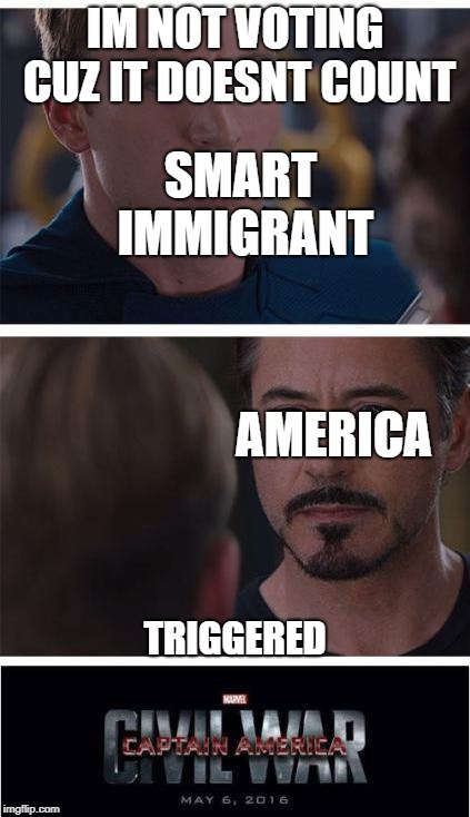 Marvel Civil War 1 Meme | IM NOT VOTING CUZ IT DOESNT COUNT TRIGGERED AMERICA SMART IMMIGRANT | image tagged in memes,marvel civil war 1 | made w/ Imgflip meme maker