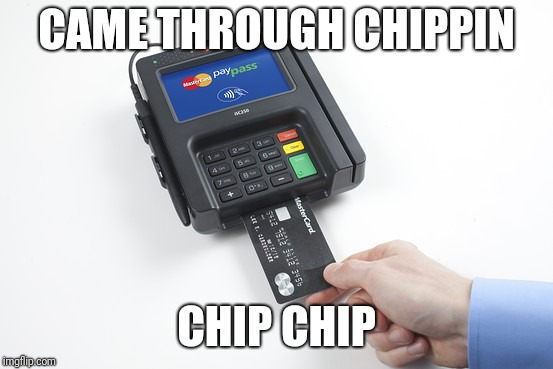 Came through chippin | CAME THROUGH CHIPPIN CHIP CHIP | image tagged in credit card,cardi b,migos | made w/ Imgflip meme maker