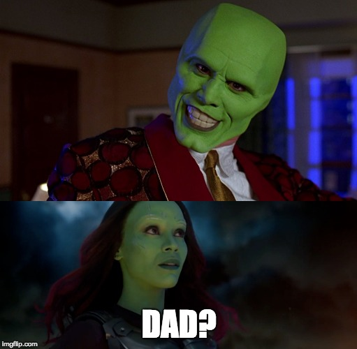 Avengers 4 | DAD? | image tagged in avengers infinity war,the mask,jim carrey,marvel,guardians of the galaxy | made w/ Imgflip meme maker