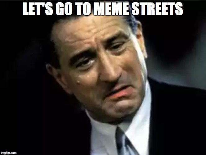 LET'S GO TO MEME STREETS | made w/ Imgflip meme maker