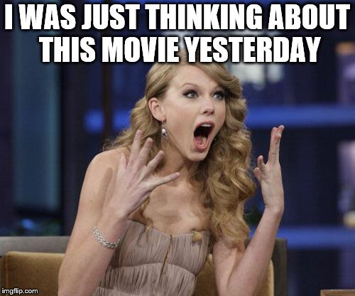 I WAS JUST THINKING ABOUT THIS MOVIE YESTERDAY | made w/ Imgflip meme maker