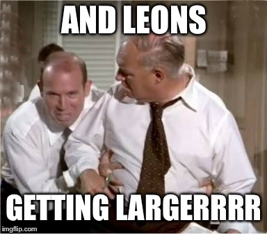 Leonix | AND LEONS GETTING LARGERRRR | image tagged in leonix | made w/ Imgflip meme maker