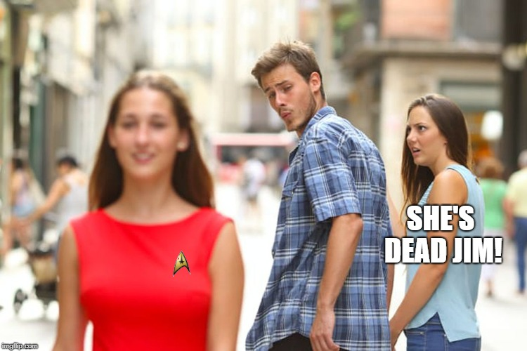 Distracted Trekkie | SHE'S DEAD JIM! | image tagged in distracted boyfriend,star trek,star trek red shirts,red shirts | made w/ Imgflip meme maker