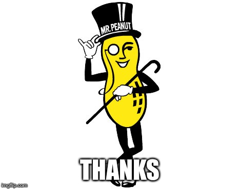 Mr Peanut | THANKS | image tagged in mr peanut | made w/ Imgflip meme maker