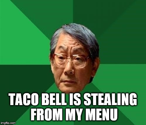 TACO BELL IS STEALING FROM MY MENU | made w/ Imgflip meme maker