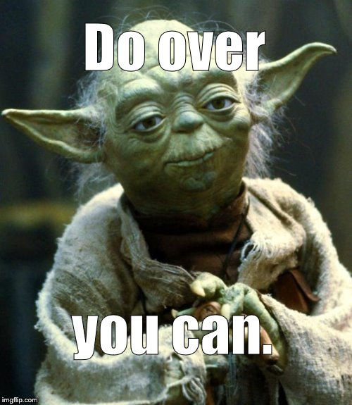 Star Wars Yoda Meme | Do over you can. | image tagged in memes,star wars yoda | made w/ Imgflip meme maker