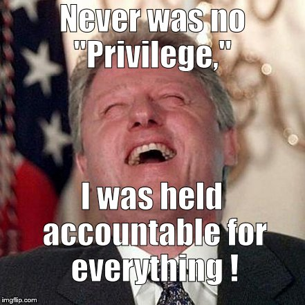 "Denying that he ever had the benefit of any sort of ""privilege,"" Wild Bill claims he never even got the benefit of a ""doubt.""  