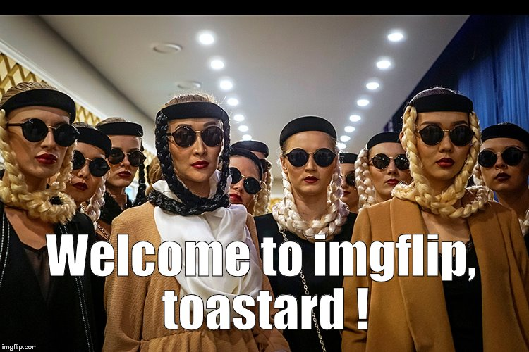 Yes, we're different | Welcome to imgflip, toastard ! | image tagged in yes we're different | made w/ Imgflip meme maker