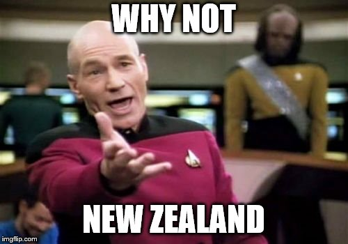 WHY NOT NEW ZEALAND | image tagged in memes,picard wtf | made w/ Imgflip meme maker