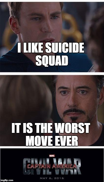 Marvel Civil War 1 Meme | I LIKE SUICIDE SQUAD IT IS THE WORST MOVE EVER | image tagged in memes,marvel civil war 1 | made w/ Imgflip meme maker