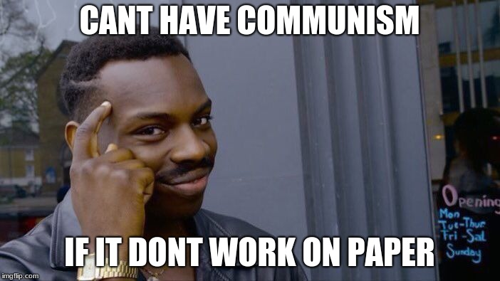 Roll Safe Think About It Meme | CANT HAVE COMMUNISM IF IT DONT WORK ON PAPER | image tagged in memes,roll safe think about it | made w/ Imgflip meme maker