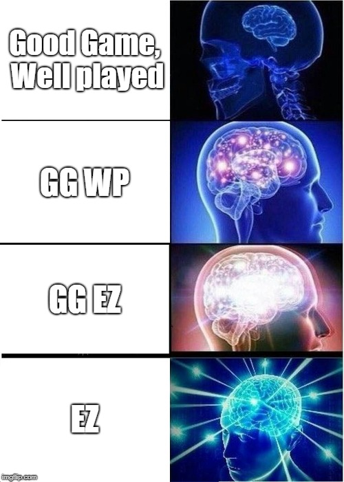 Expanding Brain Meme | Good Game, Well played GG WP GG EZ EZ | image tagged in memes,expanding brain | made w/ Imgflip meme maker