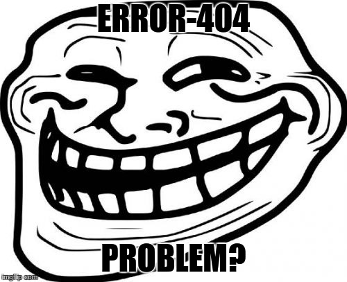 Troll Face Meme | ERROR-404 PROBLEM? | image tagged in memes,troll face | made w/ Imgflip meme maker