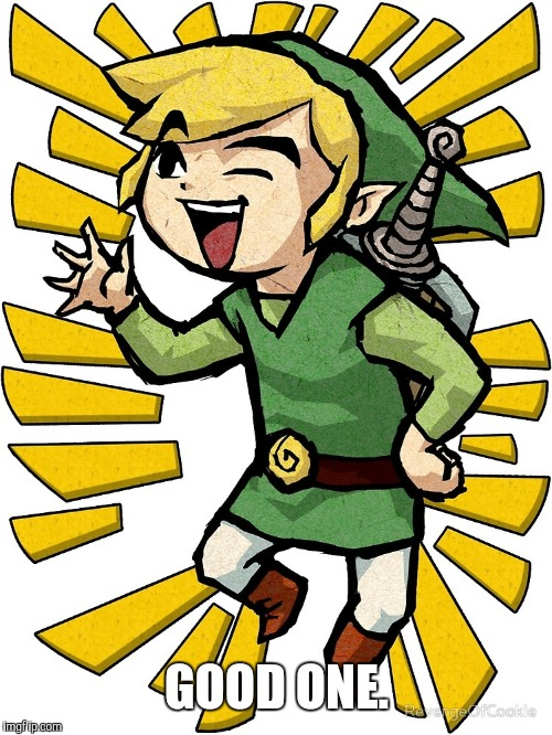 Link laughing | GOOD ONE. | image tagged in link laughing | made w/ Imgflip meme maker