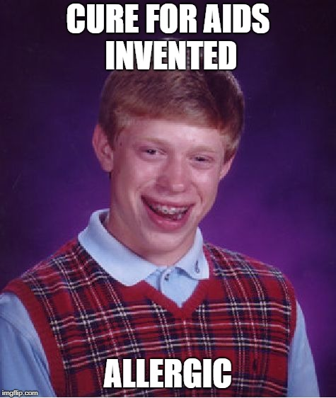 Bad Luck Brian Meme | CURE FOR AIDS INVENTED ALLERGIC | image tagged in memes,bad luck brian | made w/ Imgflip meme maker