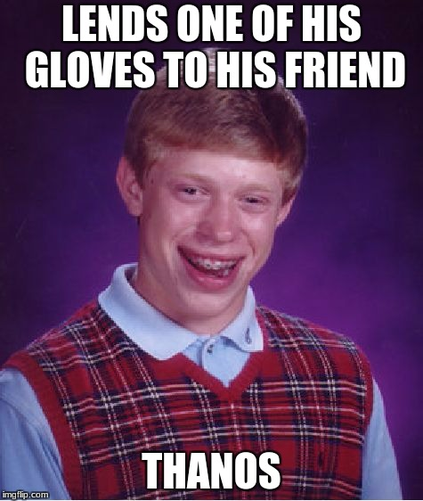 Bad Luck Brian Meme | LENDS ONE OF HIS GLOVES TO HIS FRIEND THANOS | image tagged in memes,bad luck brian | made w/ Imgflip meme maker