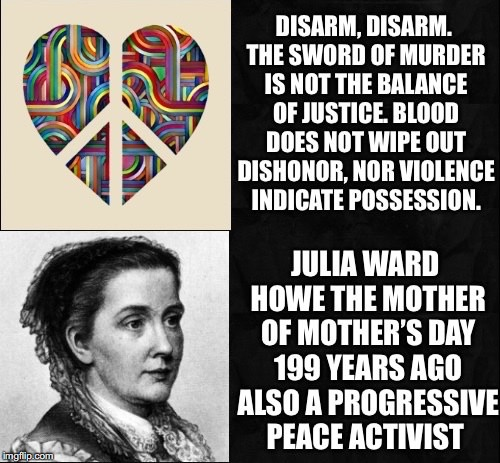 Call To... | image tagged in julia ward howe,mother's day,peace,activist,progressive | made w/ Imgflip meme maker