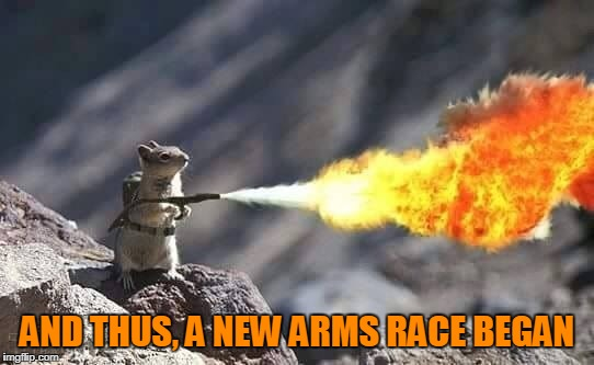 AND THUS, A NEW ARMS RACE BEGAN | made w/ Imgflip meme maker
