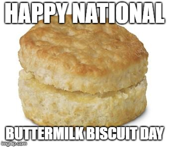 HAPPY NATIONAL BUTTERMILK BISCUIT DAY | image tagged in donut biscuit | made w/ Imgflip meme maker